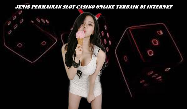 Jenis Permainan Slot Casino Online Terbaik Di Internet